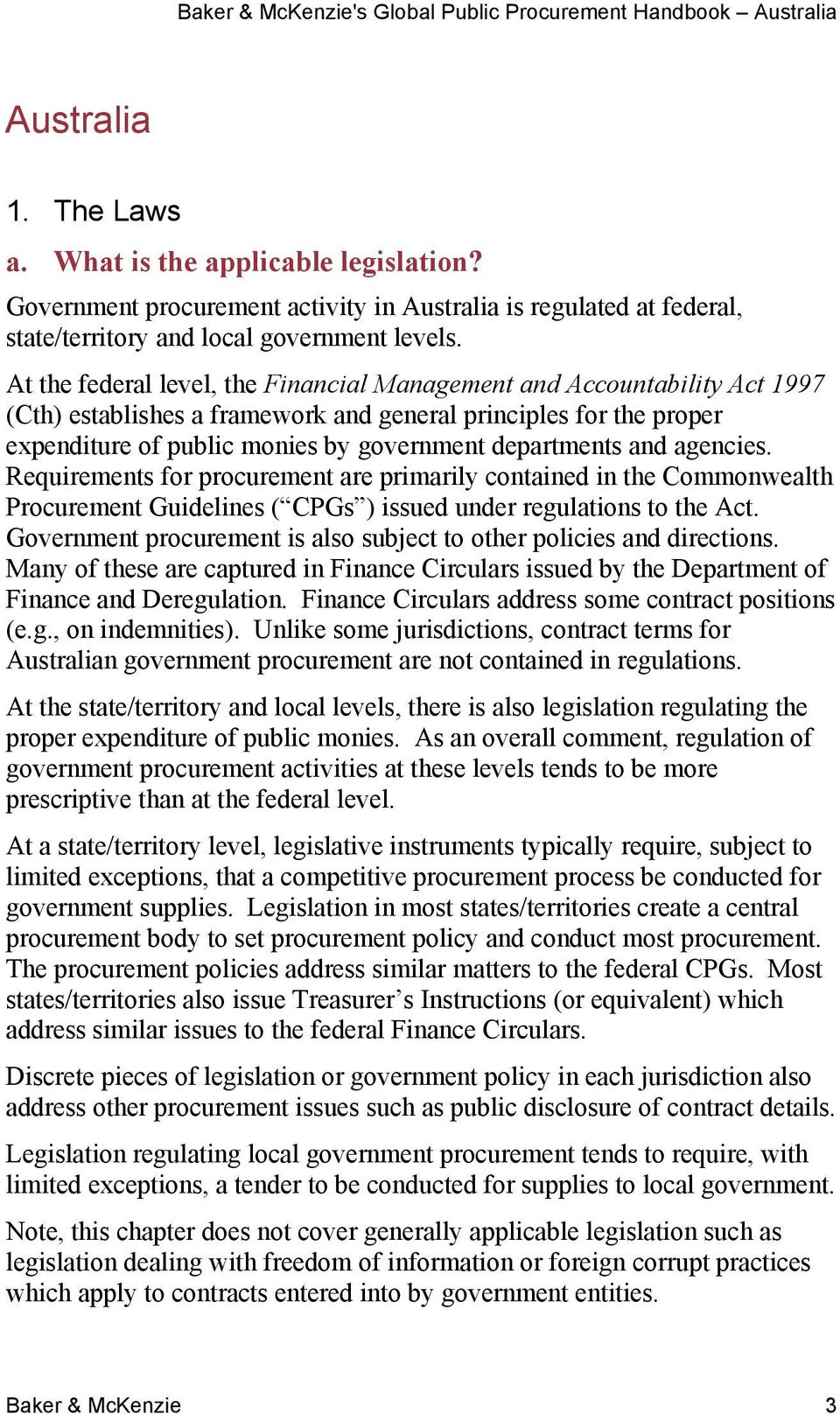 At the federal level, the Financial Management and Accountability Act 1997 (Cth) establishes a framework and general principles for the proper expenditure of public monies by government departments