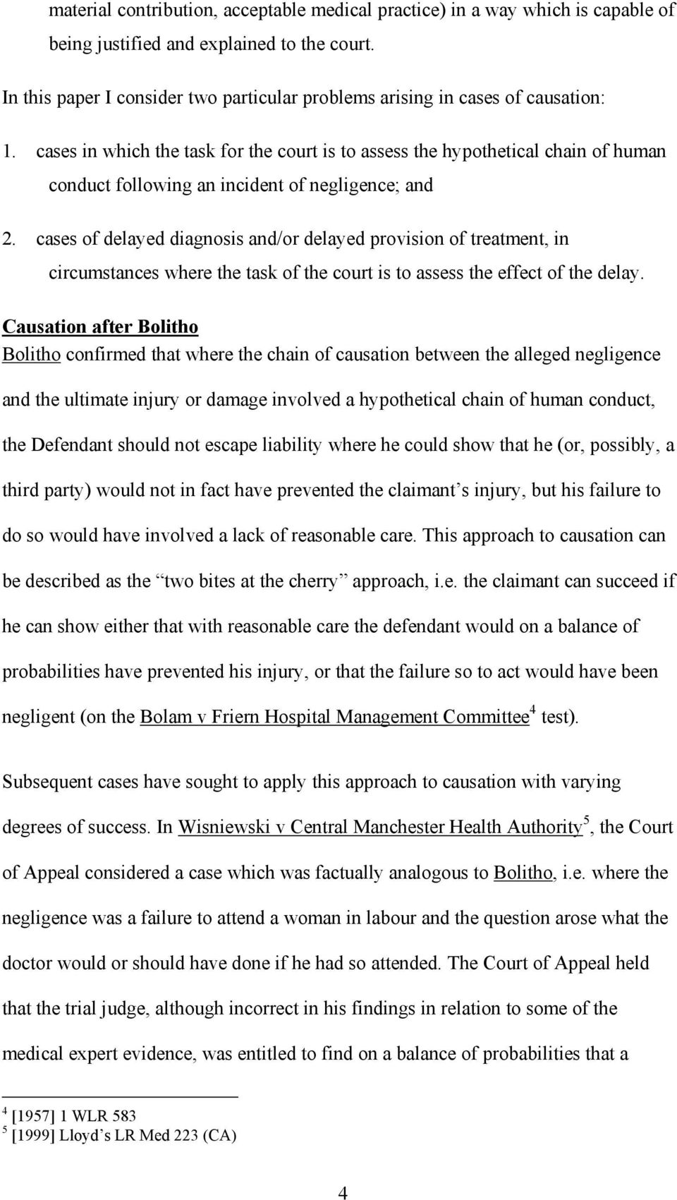 cases in which the task for the court is to assess the hypothetical chain of human conduct following an incident of negligence; and 2.