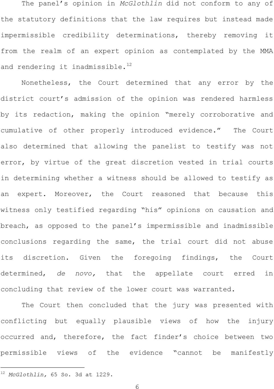 12 Nonetheless, the Court determined that any error by the district court s admission of the opinion was rendered harmless by its redaction, making the opinion merely corroborative and cumulative of