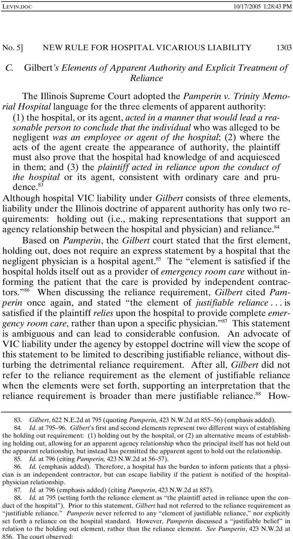 who was alleged to be negligent was an employee or agent of the hospital; (2) where the acts of the agent create the appearance of authority, the plaintiff must also prove that the hospital had