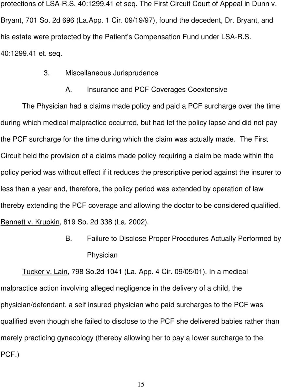Insurance and PCF Coverages Coextensive The Physician had a claims made policy and paid a PCF surcharge over the time during which medical malpractice occurred, but had let the policy lapse and did