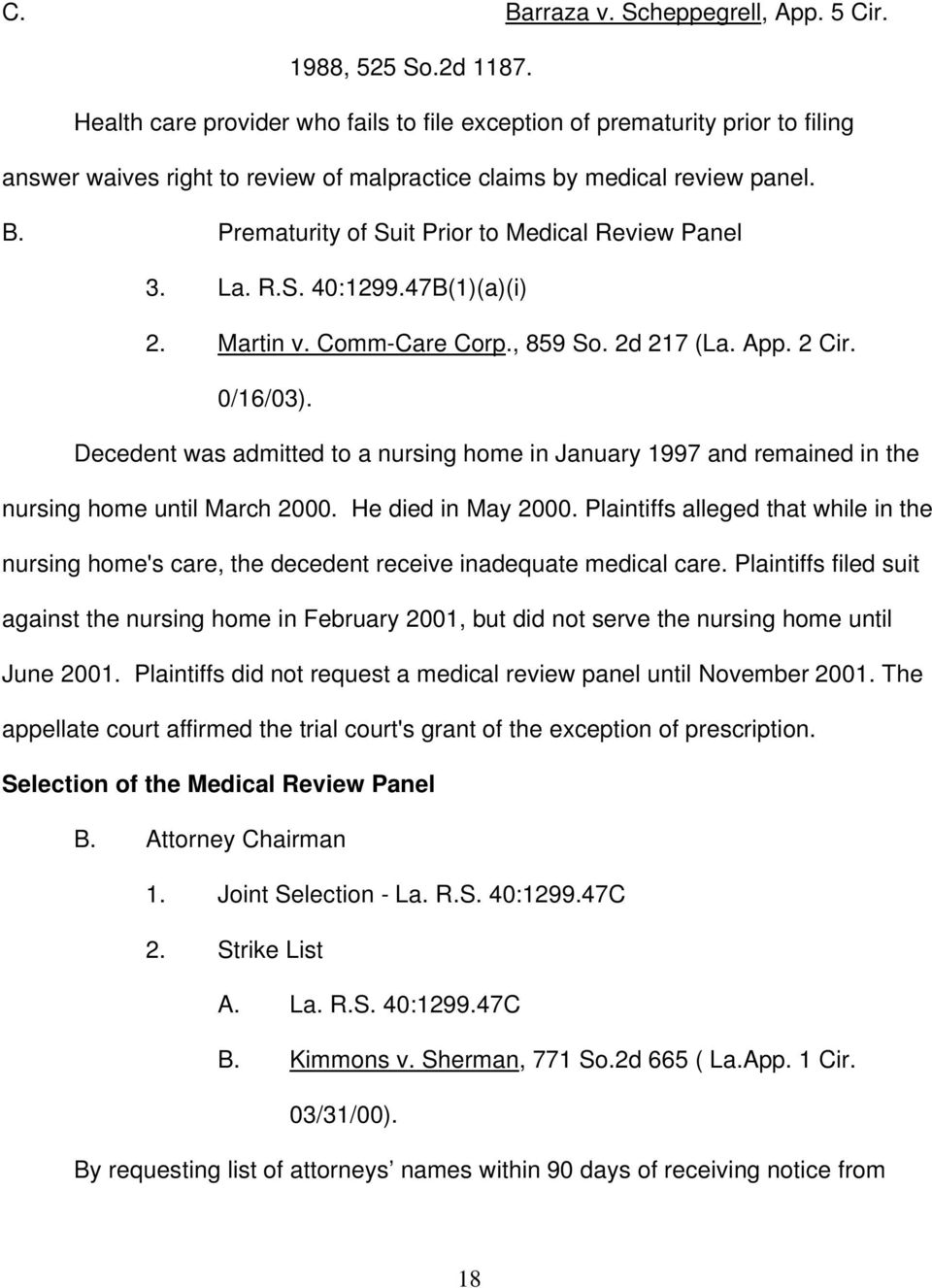 Prematurity of Suit Prior to Medical Review Panel 3. La. R.S. 40:1299.47B(1)(a)(i) 2. Martin v. Comm-Care Corp., 859 So. 2d 217 (La. App. 2 Cir. 0/16/03).