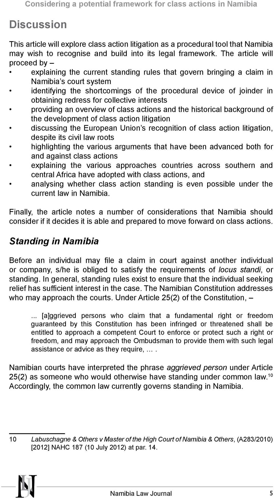 The article will proceed by explaining the current standing rules that govern bringing a claim in Namibia s court system identifying the shortcomings of the procedural device of joinder in obtaining