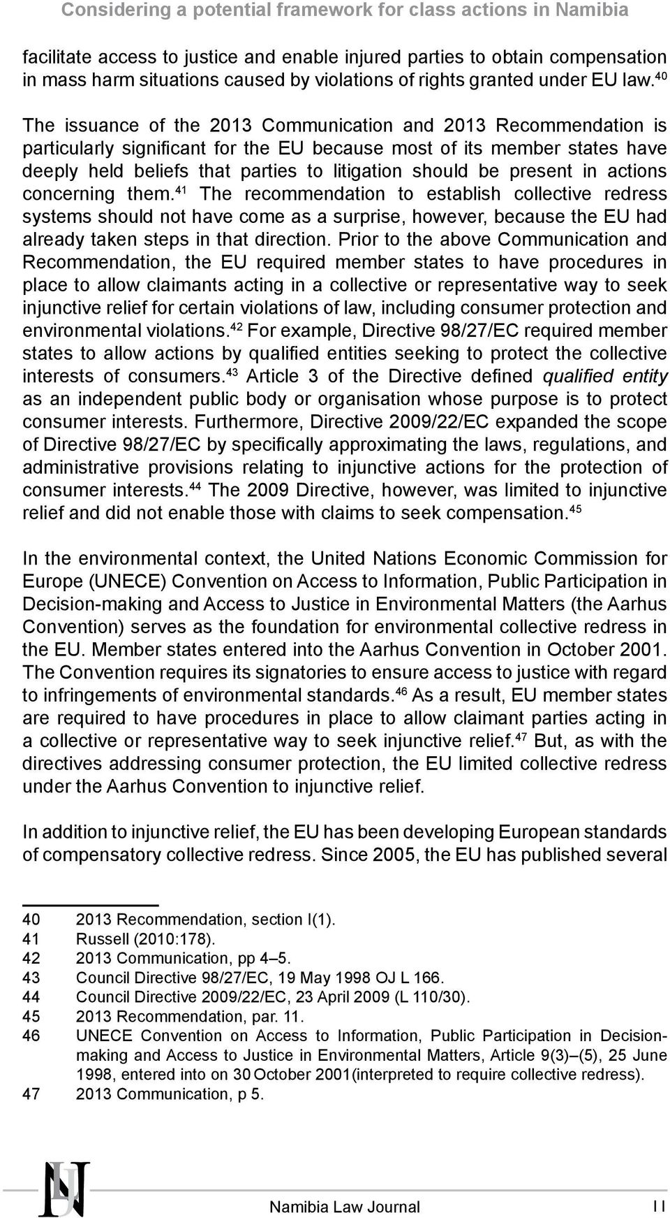 40 The issuance of the 2013 Communication and 2013 Recommendation is particularly significant for the EU because most of its member states have deeply held beliefs that parties to litigation should