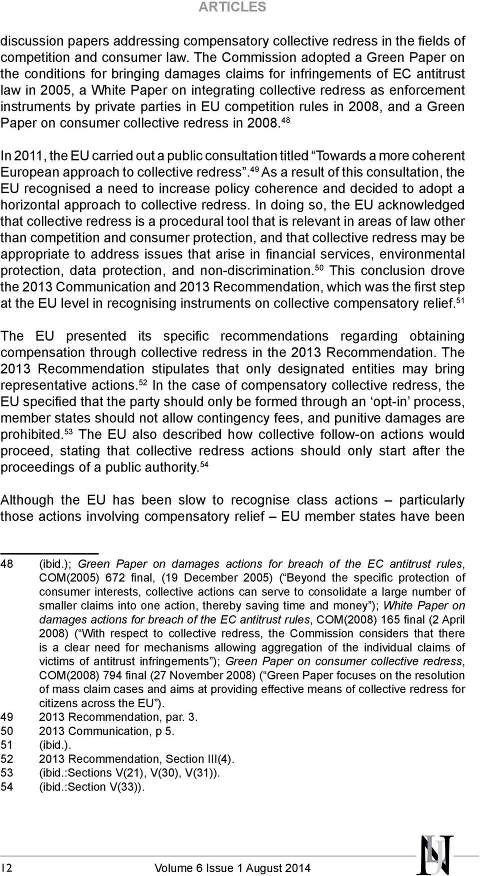 instruments by private parties in EU competition rules in 2008, and a Green Paper on consumer collective redress in 2008.