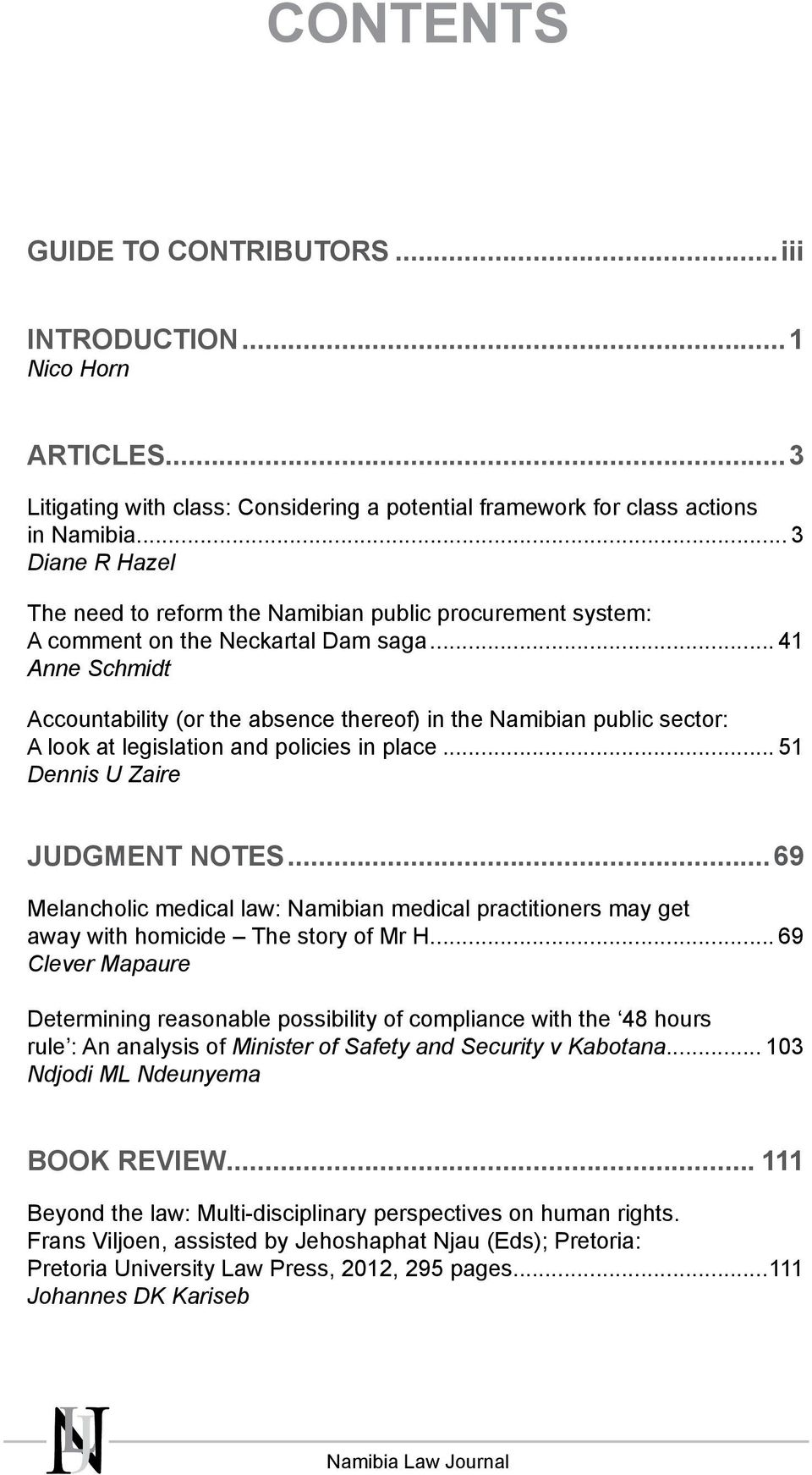 .. 41 Anne Schmidt Accountability (or the absence thereof) in the Namibian public sector: A look at legislation and policies in place... 51 Dennis U Zaire JUDGMENT NOTES.