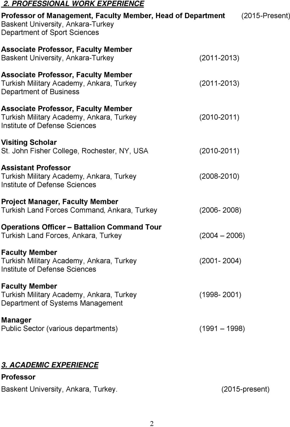 Member Turkish Military Academy, Ankara, Turkey (2010-2011) Institute of Defense Sciences Visiting Scholar St.