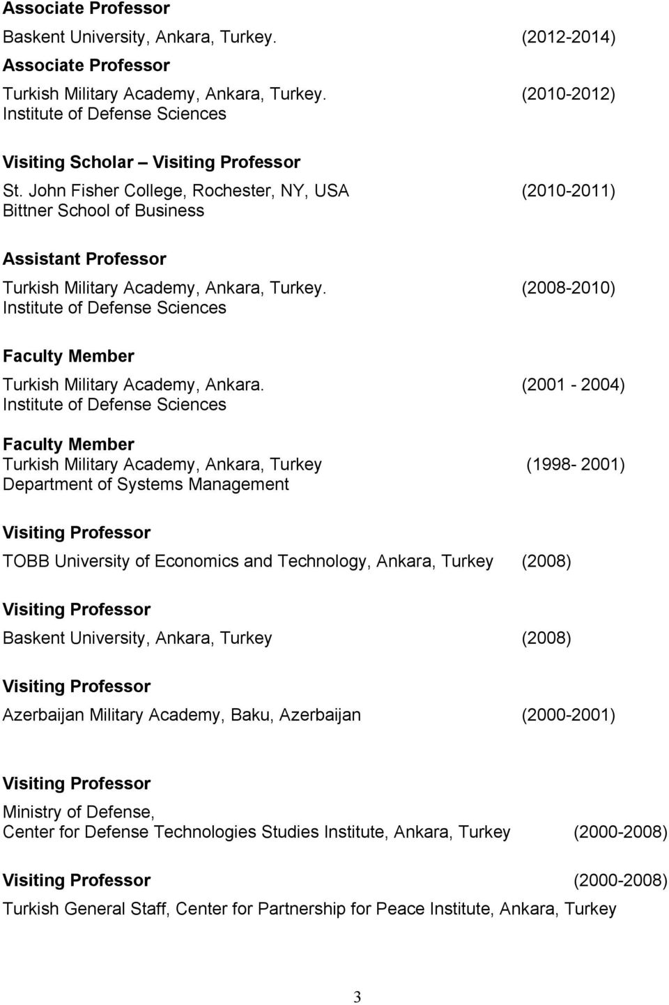 John Fisher College, Rochester, NY, USA (2010-2011) Bittner School of Business Assistant Professor Turkish Military Academy, Ankara, Turkey.