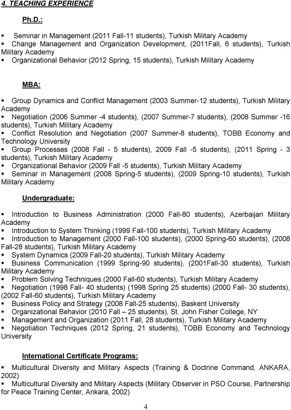 (2012 Spring, 15 students), Turkish Military Academy MBA: Group Dynamics and Conflict Management (2003 Summer-12 students), Turkish Military Academy Negotiation (2006 Summer -4 students), (2007