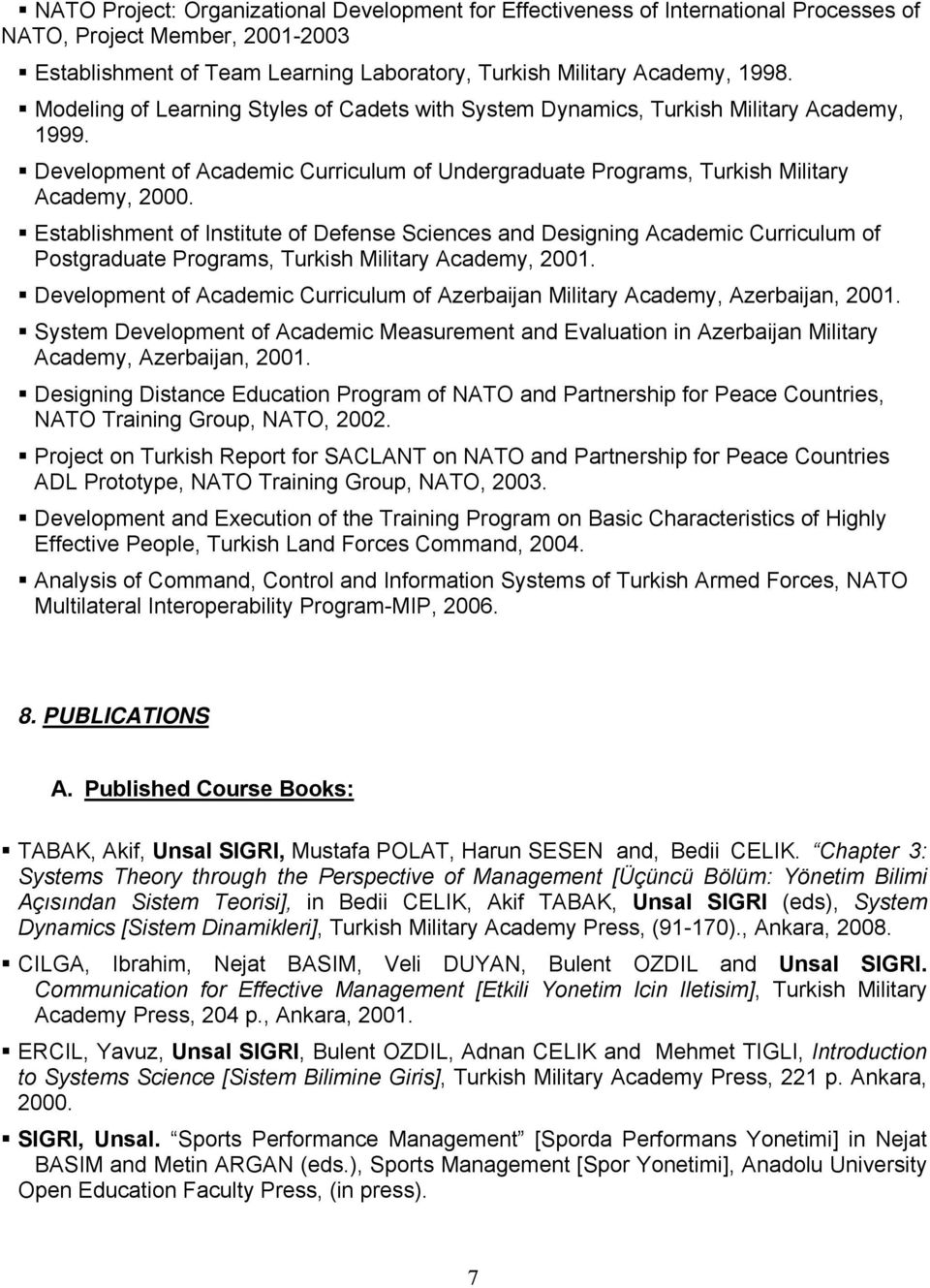 Establishment of Institute of Defense Sciences and Designing Academic Curriculum of Postgraduate Programs, Turkish Military Academy, 2001.