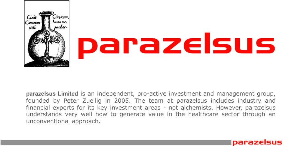 The team at parazelsus includes industry and financial experts for its key investment