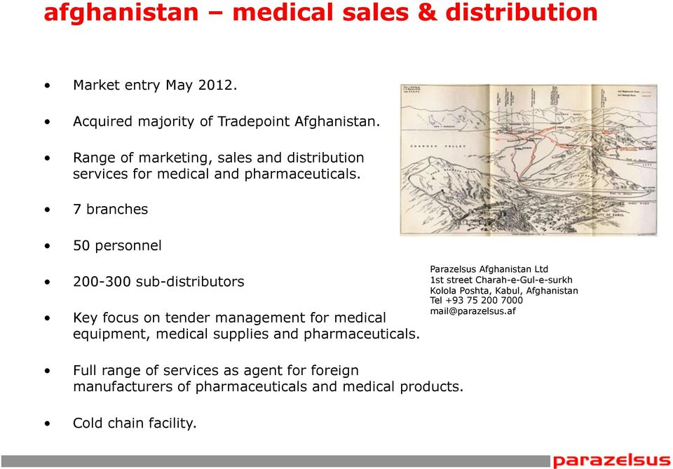 7 branches 50 personnel 200-300 sub-distributors Key focus on tender management for medical equipment, medical supplies and pharmaceuticals.