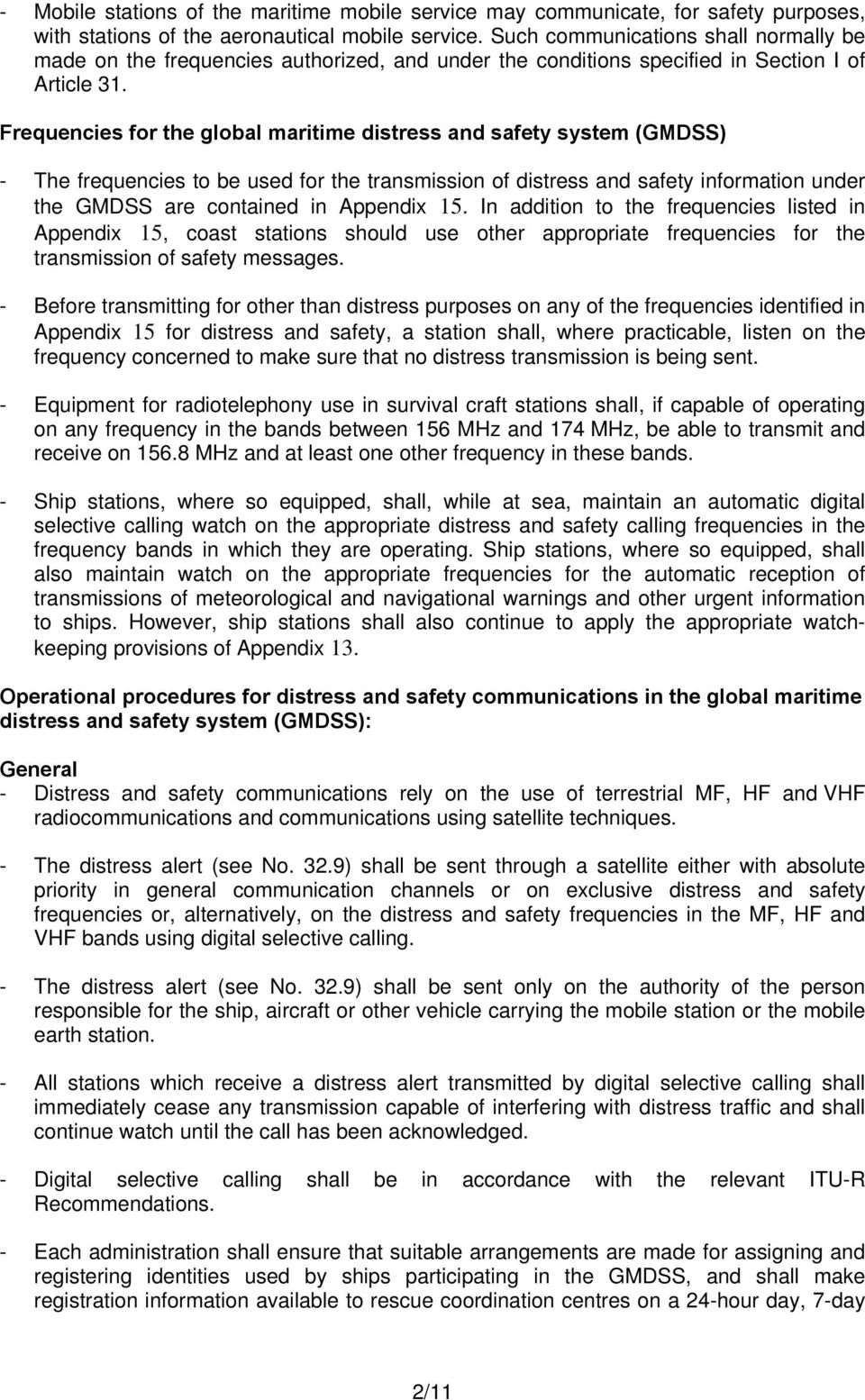 Frequencies for the global maritime distress and safety system (GMDSS) - The frequencies to be used for the transmission of distress and safety information under the GMDSS are contained in Appendix