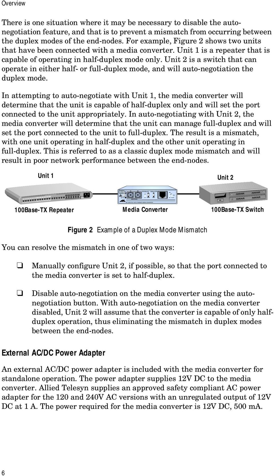 For example, Figure 2 shows two units that have been connected with a media converter. Unit 1 is a repeater that is capable of operating in half-duplex mode only.
