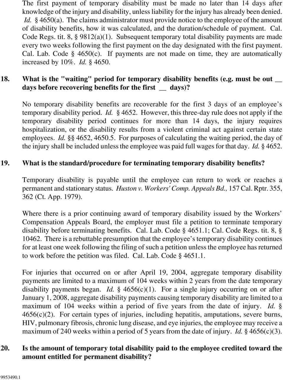 Subsequent temporary total disability payments are made every two weeks following the first payment on the day designated with the first payment. Cal. Lab. Code 4650(c).