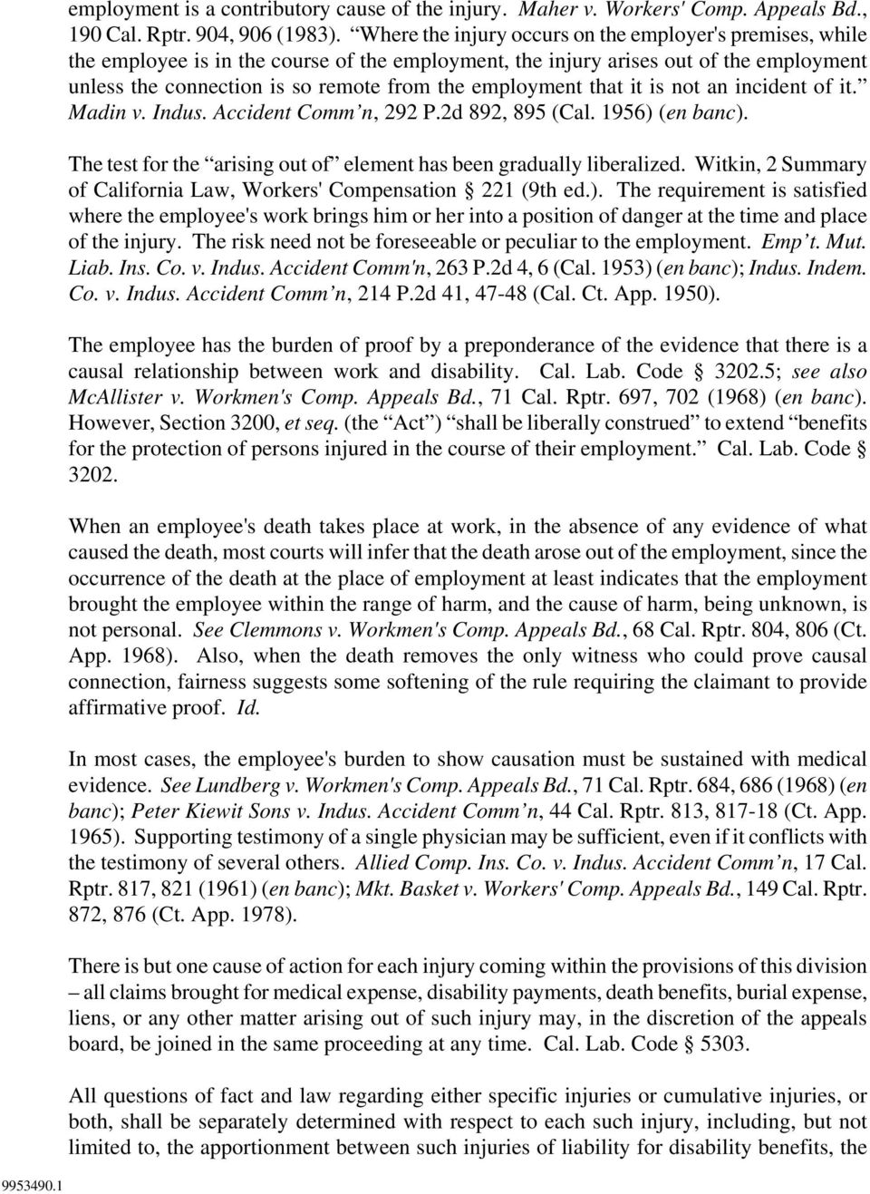 employment that it is not an incident of it. Madin v. Indus. Accident Comm n, 292 P.2d 892, 895 (Cal. 1956) (en banc). The test for the arising out of element has been gradually liberalized.