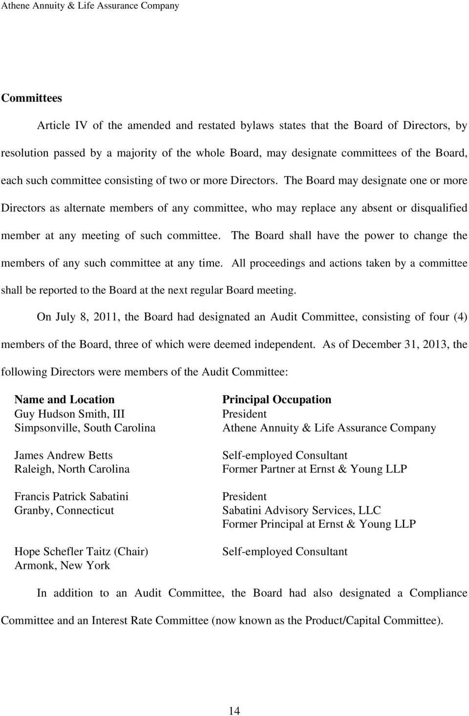 The Board may designate one or more Directors as alternate members of any committee, who may replace any absent or disqualified member at any meeting of such committee.