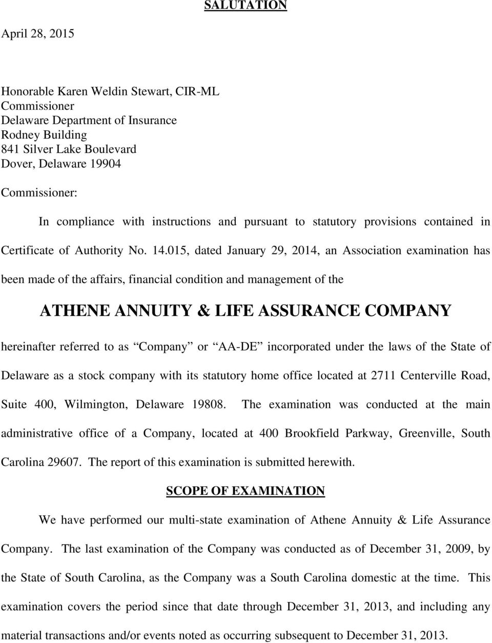 015, dated January 29, 2014, an Association examination has been made of the affairs, financial condition and management of the ATHENE ANNUITY & LIFE ASSURANCE COMPANY hereinafter referred to as