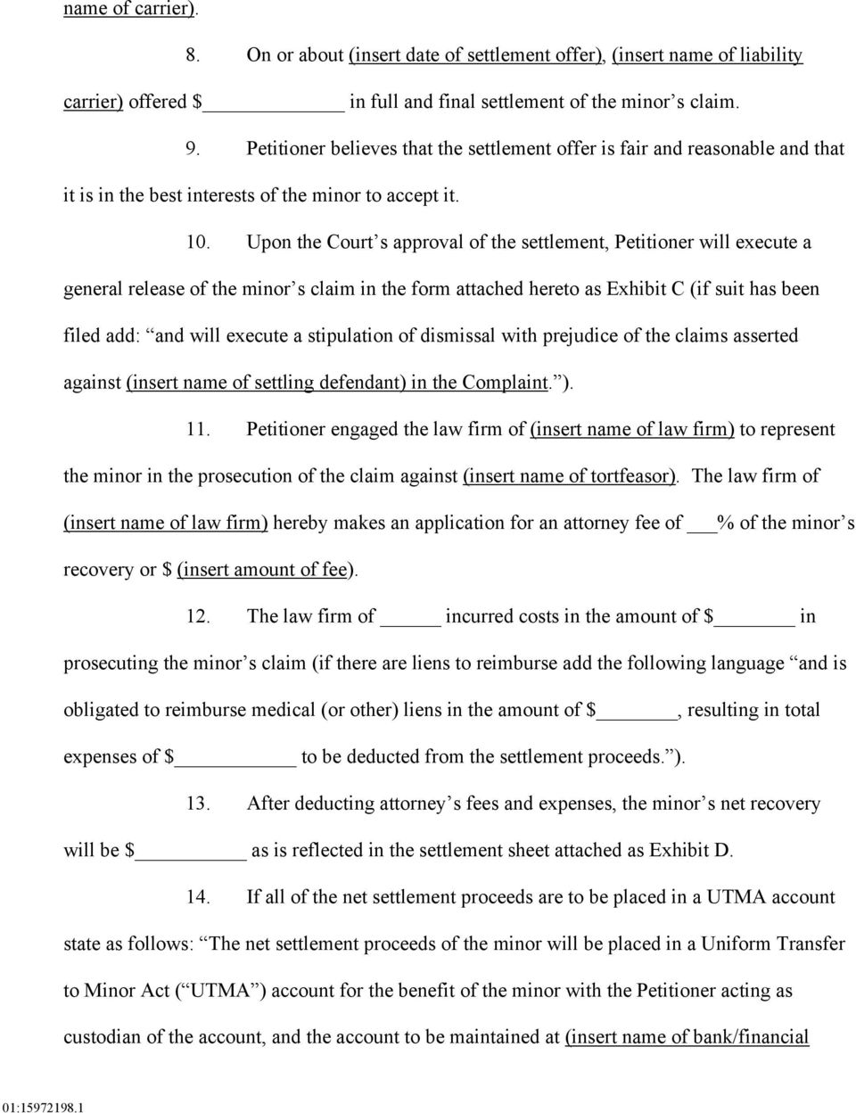 Upon the Court s approval of the settlement, Petitioner will execute a general release of the minor s claim in the form attached hereto as Exhibit C (if suit has been filed add: and will execute a