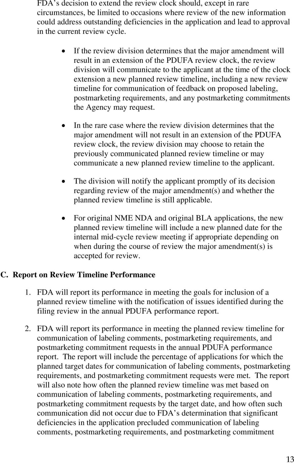 If the review division determines that the major amendment will result in an extension of the PDUFA review clock, the review division will communicate to the applicant at the time of the clock