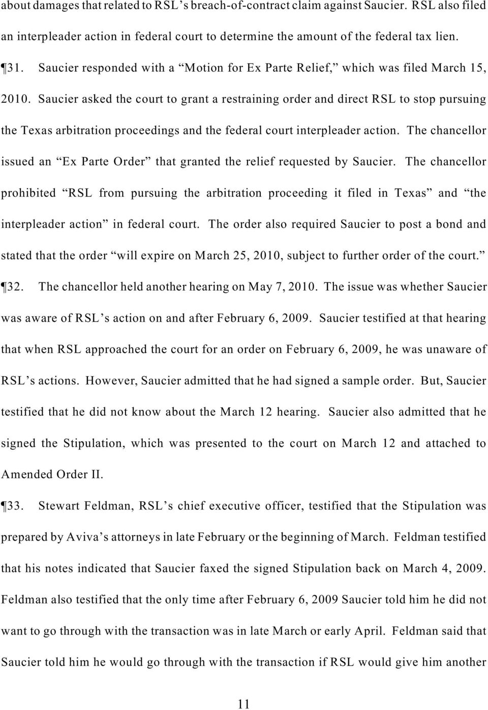 Saucier asked the court to grant a restraining order and direct RSL to stop pursuing the Texas arbitration proceedings and the federal court interpleader action.