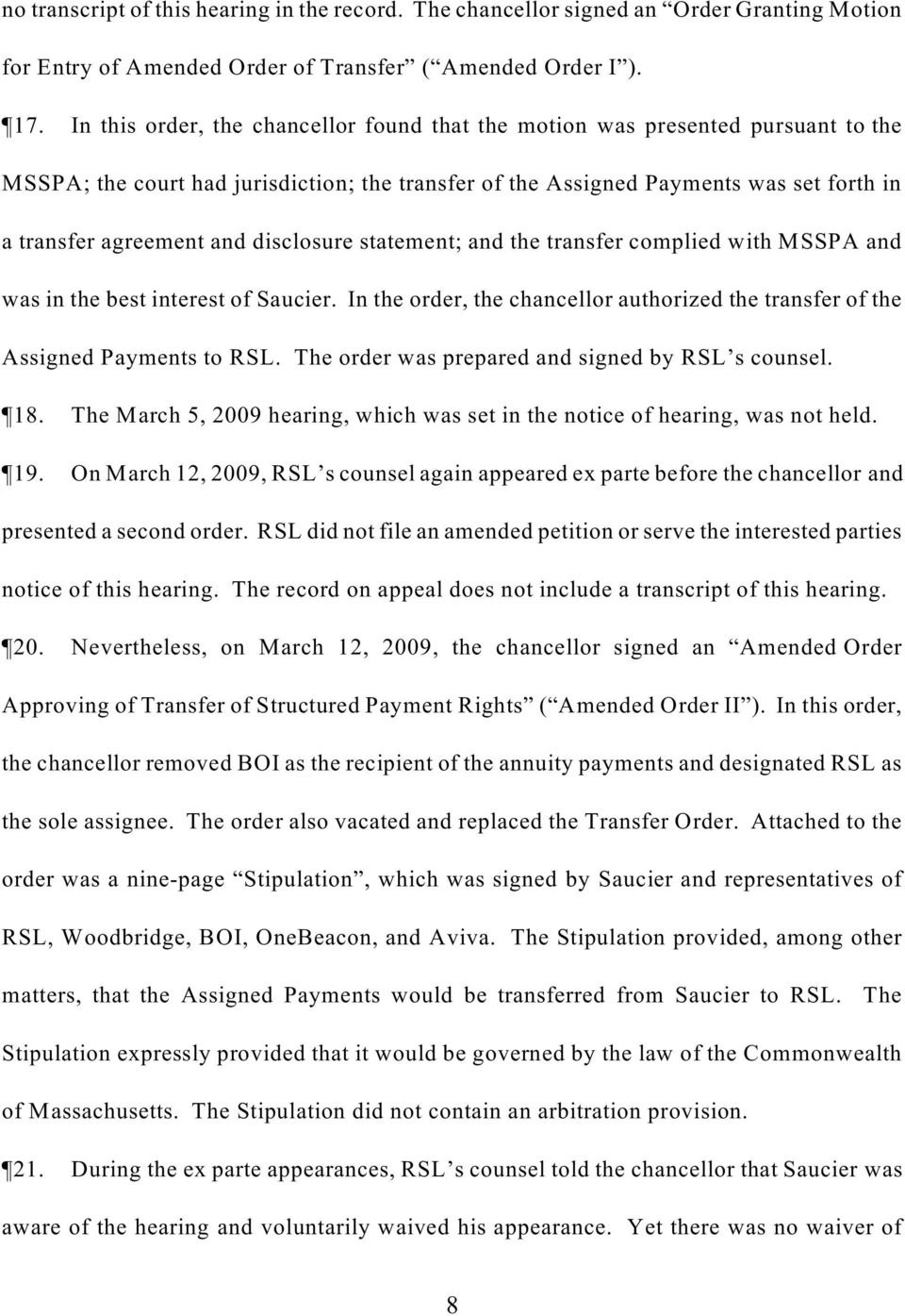 disclosure statement; and the transfer complied with MSSPA and was in the best interest of Saucier. In the order, the chancellor authorized the transfer of the Assigned Payments to RSL.