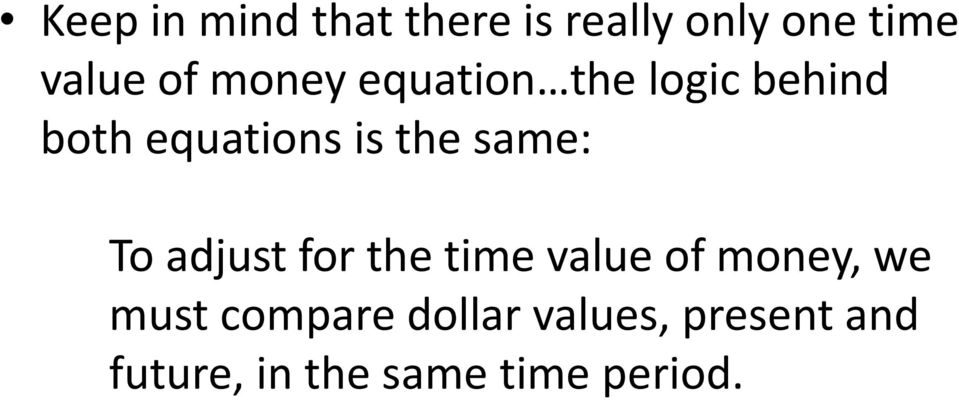 same: To adjust for the time value of money, we must