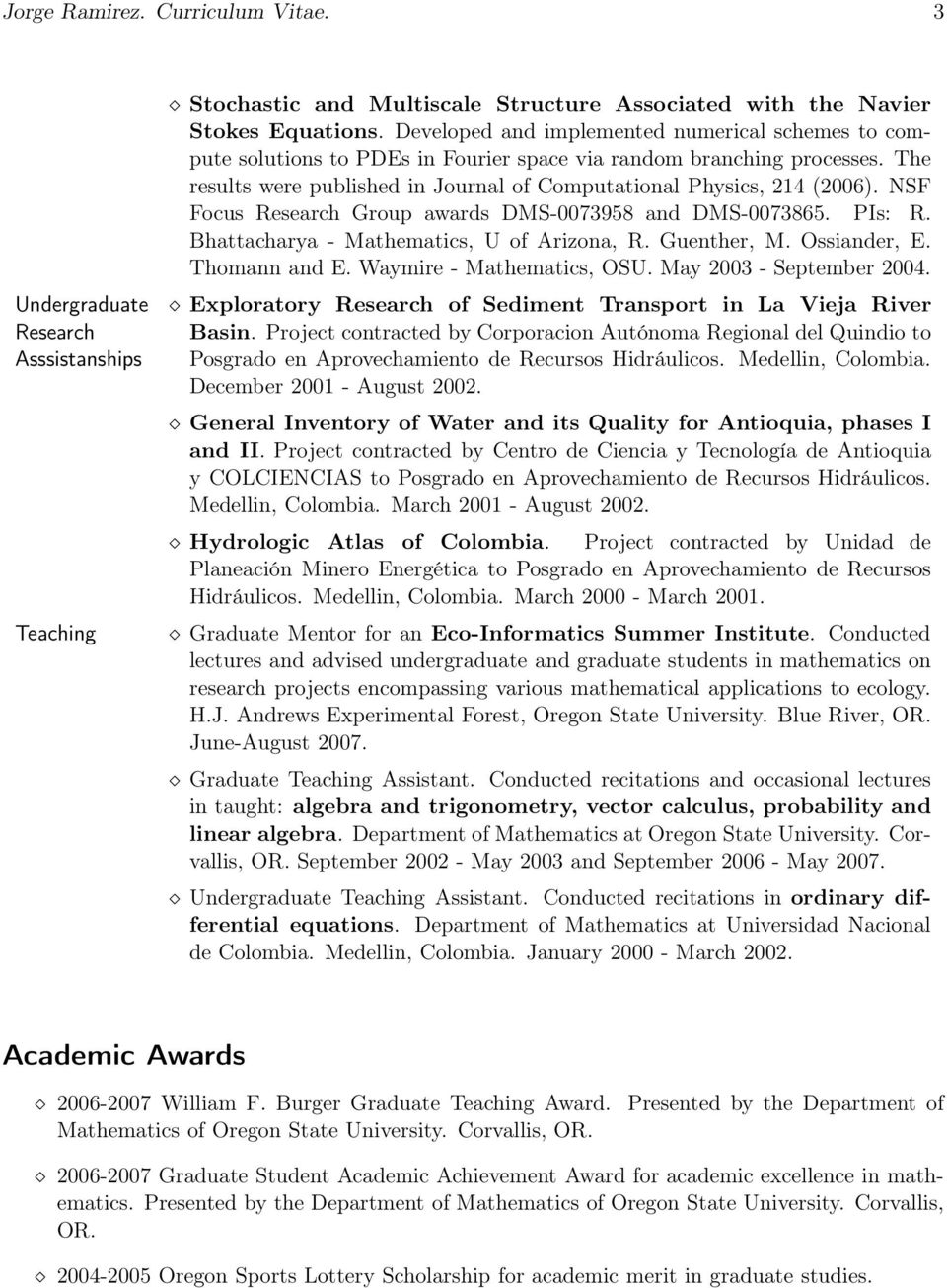 NSF Focus Research Group awards DMS-0073958 and DMS-0073865. PIs: R. Bhattacharya - Mathematics, U of Arizona, R. Guenther, M. Ossiander, E. Thomann and E. Waymire - Mathematics, OSU.