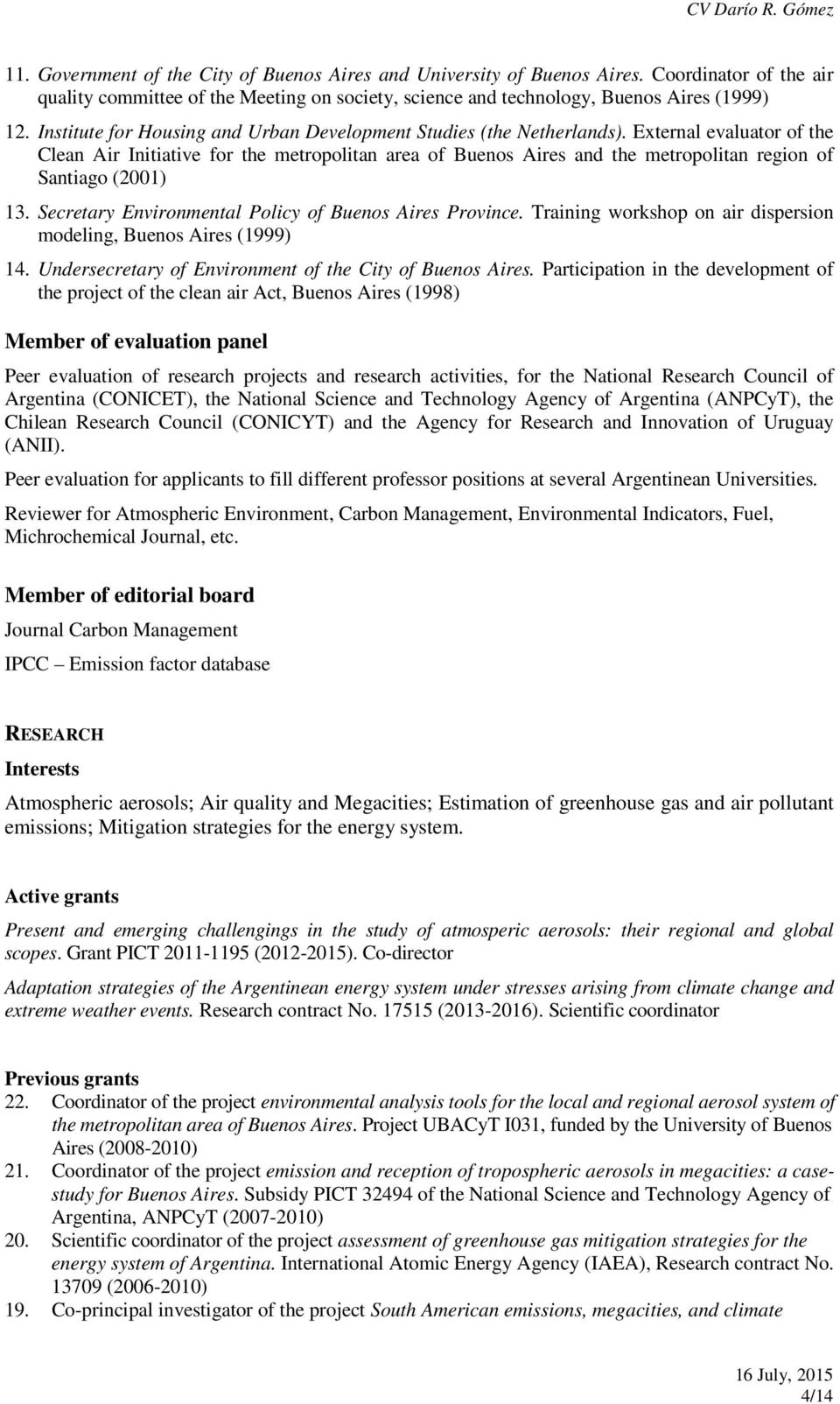 External evaluator of the Clean Air Initiative for the metropolitan area of Buenos Aires and the metropolitan region of Santiago (2001) 13. Secretary Environmental Policy of Buenos Aires Province.