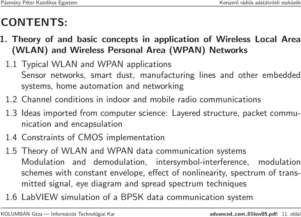 2 Channel conditions in indoor and mobile radio communications 1.3 Ideas imported from computer science: Layered structure, packet communication and encapsulation 1.