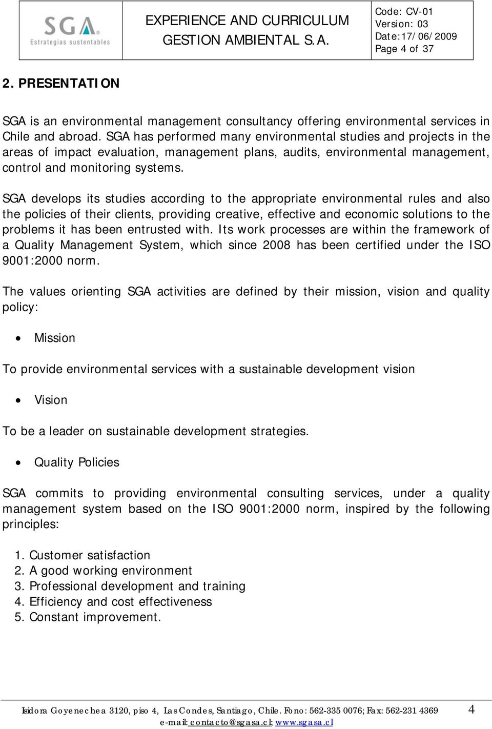 SGA develops its studies according to the appropriate environmental rules and also the policies of their clients, providing creative, effective and economic solutions to the problems it has been