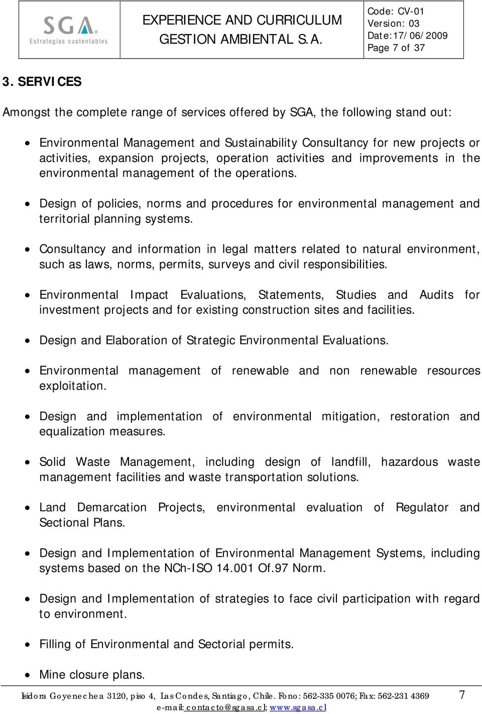 operation activities and improvements in the environmental management of the operations. Design of policies, norms and procedures for environmental management and territorial planning systems.