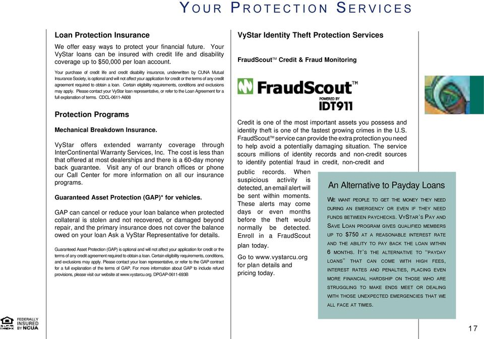 VyStar Identity Theft Protection Services FraudScout TM Credit & Fraud Monitoring Your purchase of credit life and credit disability insurance, underwritten by CUNA Mutual Insurance Society, is