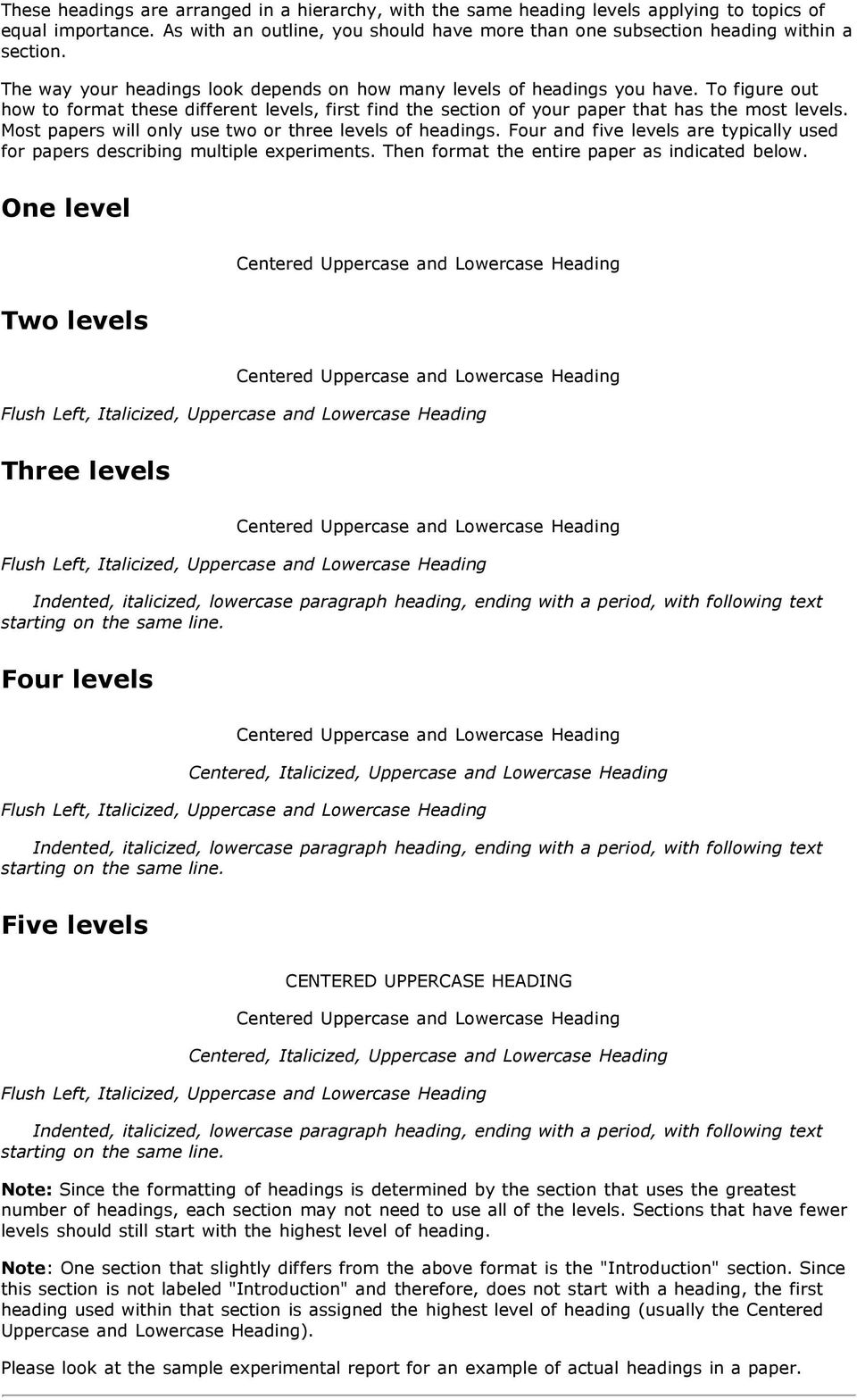 Most papers will only use two or three levels of headings. Four and five levels are typically used for papers describing multiple experiments. Then format the entire paper as indicated below.