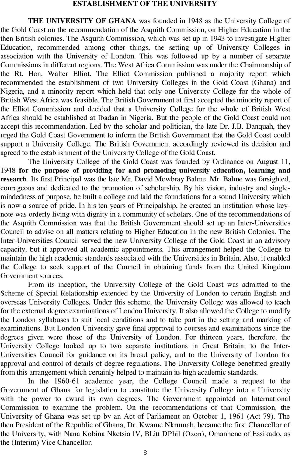 The Asquith Commission, which was set up in 1943 to investigate Higher Education, recommended among other things, the setting up of University Colleges in association with the University of London.