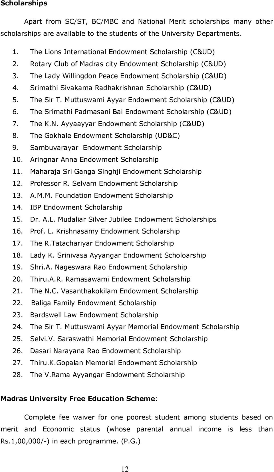 Srimathi Sivakama Radhakrishnan Scholarship (C&UD) 5. The Sir T. Muttuswami Ayyar Endowment Scholarship (C&UD) 6. The Srimathi Padmasani Bai Endowment Scholarship (C&UD) 7. The K.N.