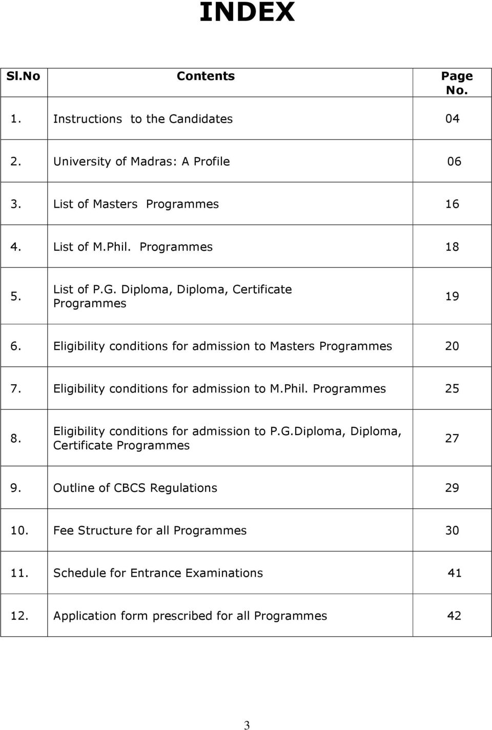 Eligibility conditions for admission to M.Phil. Programmes 25 8. Eligibility conditions for admission to P.G.Diploma, Diploma, Certificate Programmes 27 9.