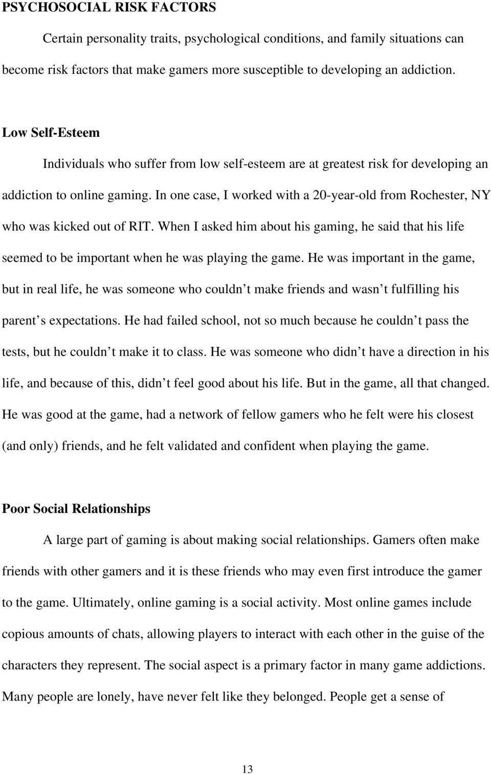 In one case, I worked with a 20-year-old from Rochester, NY who was kicked out of RIT. When I asked him about his gaming, he said that his life seemed to be important when he was playing the game.