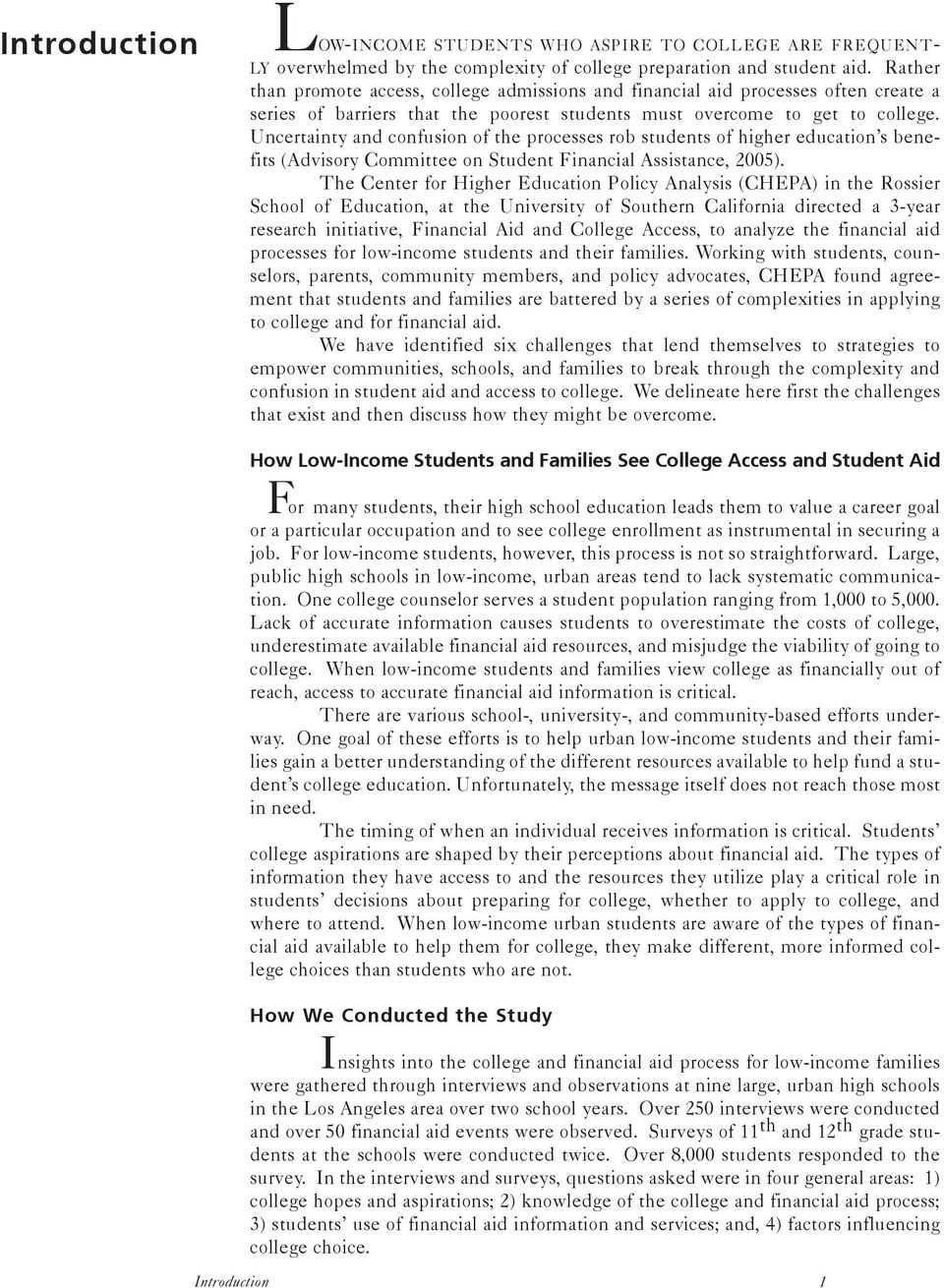 Uncertainty and confusion of the processes rob students of higher education s benefits (Advisory Committee on Student Financial Assistance, 2005).