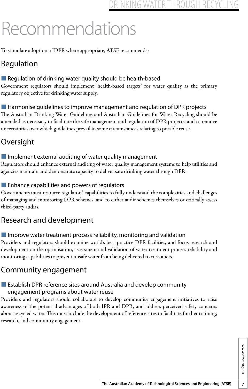 Harmonise guidelines to improve management and regulation of DPR projects The Australian Drinking Water Guidelines and Australian Guidelines for Water Recycling should be amended as necessary to