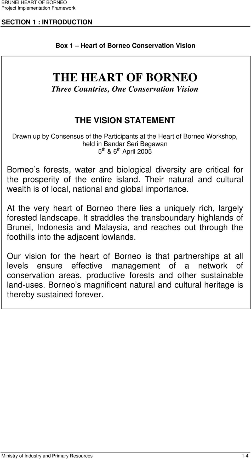 Their natural and cultural wealth is of local, national and global importance. At the very heart of Borneo there lies a uniquely rich, largely forested landscape.