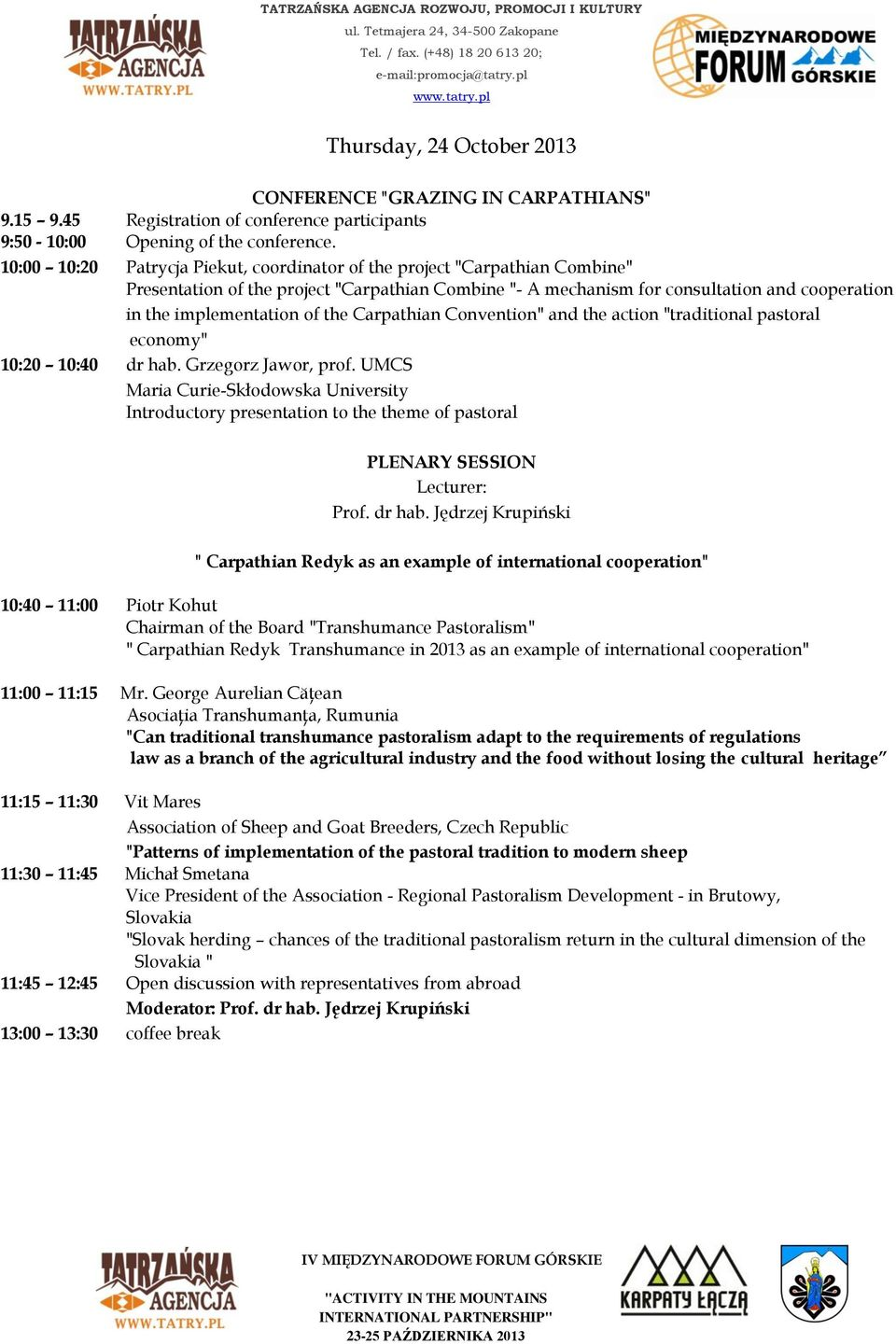 "the Carpathian Convention"" and the action ""traditional pastoral economy"" 10:20 10:40 dr hab. Grzegorz Jawor, prof."