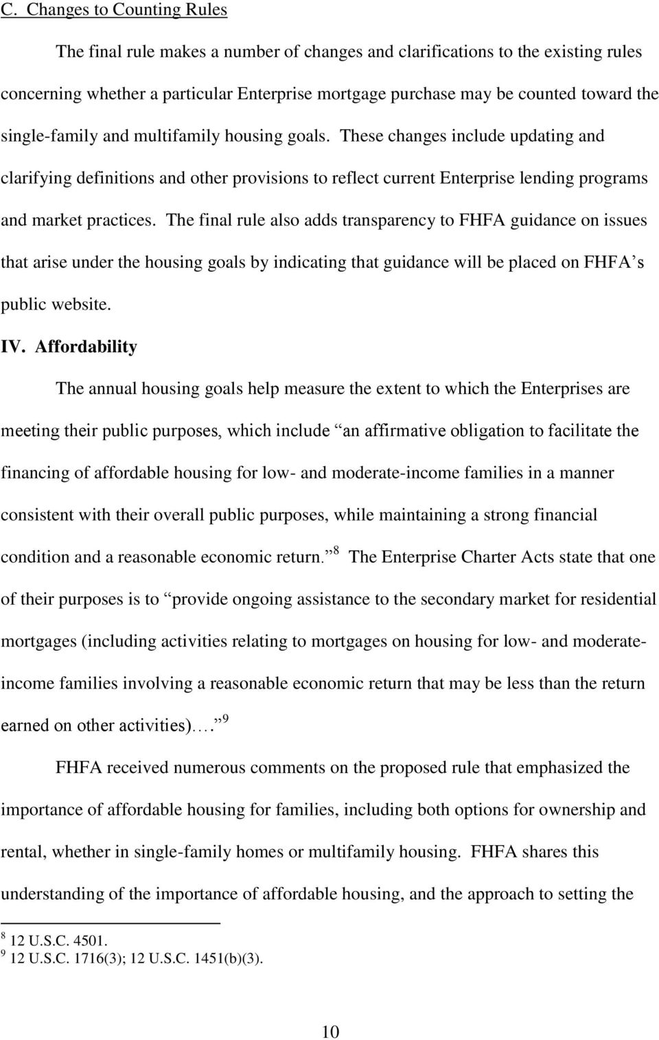 The final rule also adds transparency to FHFA guidance on issues that arise under the housing goals by indicating that guidance will be placed on FHFA s public website. IV.