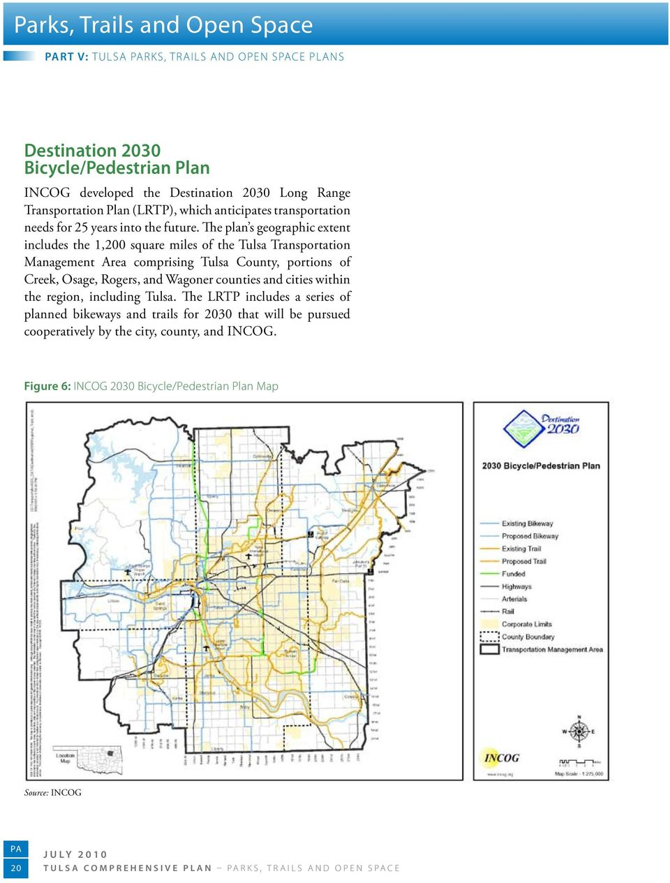The plan s geographic extent includes the 1,200 square miles of the Tulsa Transportation Management Area comprising Tulsa County, portions of Creek, Osage, Rogers, and Wagoner