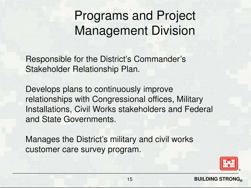 Develops plans to continuously improve relationships with Congressional offices, Military