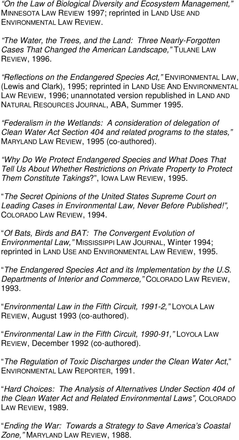 Reflections on the Endangered Species Act, ENVIRONMENTAL LAW, (Lewis and Clark), 1995; reprinted in LAND USE AND ENVIRONMENTAL LAW REVIEW, 1996; unannotated version republished in LAND AND NATURAL