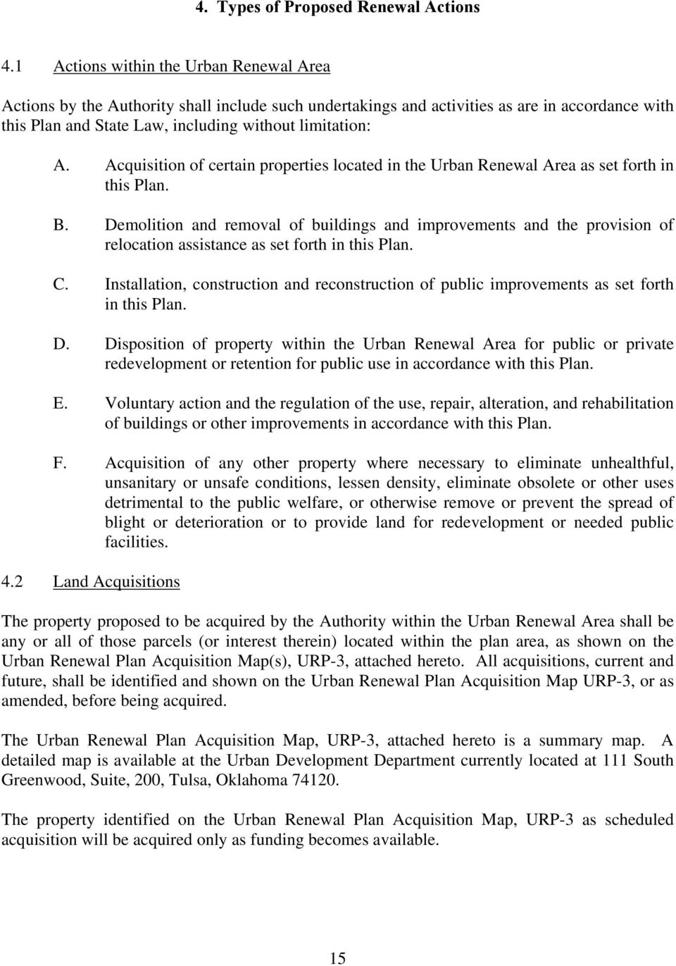 Acquisition of certain properties located in the Urban Renewal Area as set forth in this Plan. B.