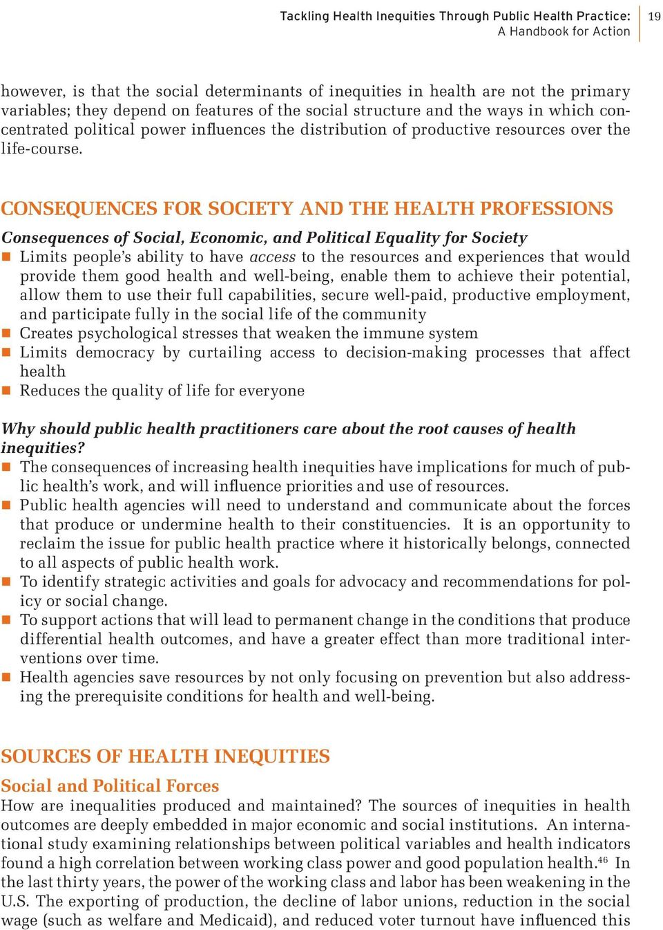 CONSEQUENCES FOR SOCIETY AND THE HEALTH PROFESSIONS Consequences of Social, Economic, and Political Equality for Society Limits people s ability to have access to the resources and experiences that
