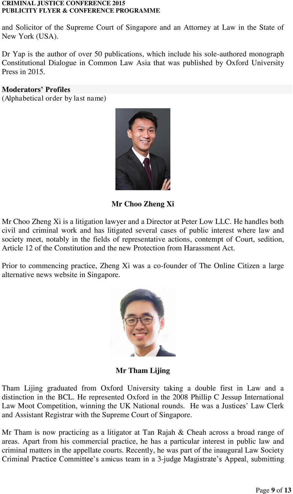 Moderators Profiles (Alphabetical order by last name) Mr Choo Zheng Xi Mr Choo Zheng Xi is a litigation lawyer and a Director at Peter Low LLC.