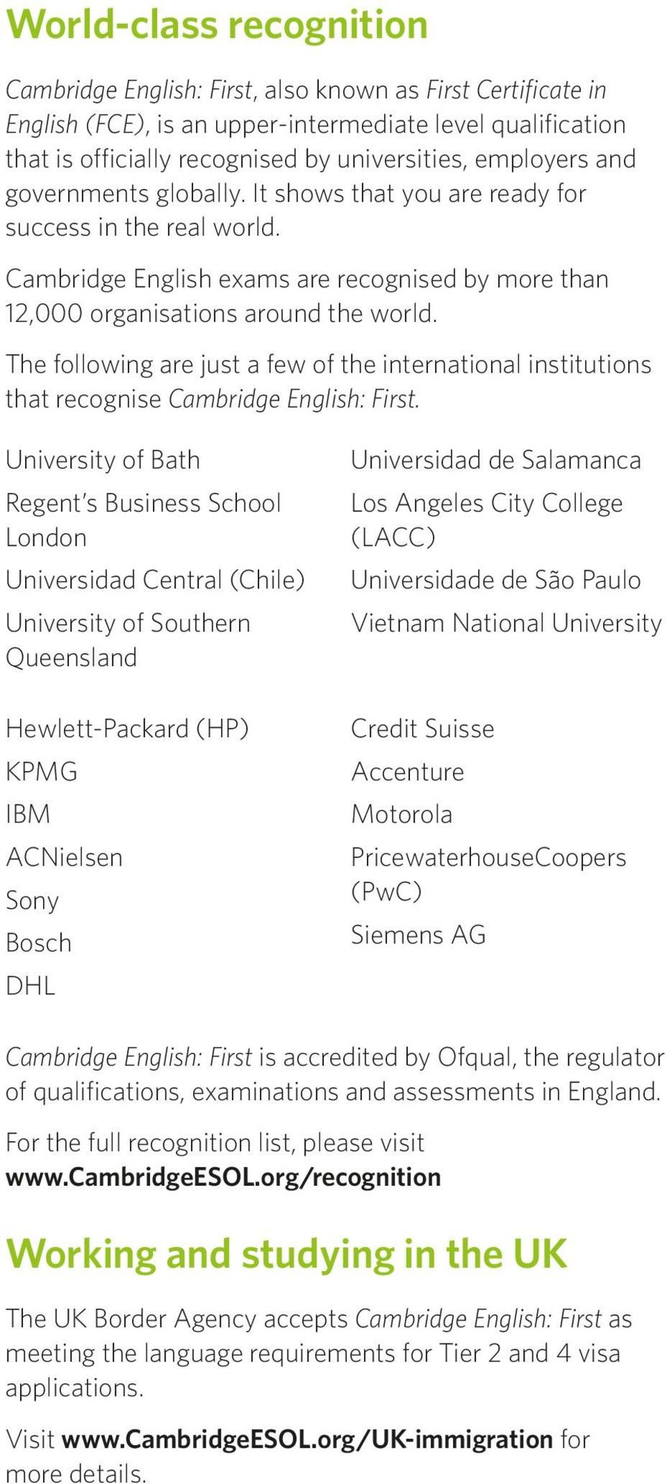 The following are just a few of the international institutions that recognise Cambridge English: First.